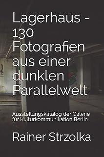 Lagerhaus - 130 Fotografien aus einer dunklen Parallelwelt: Ausstellungskatalog der Galerie für Kulturkommunikation Berlin