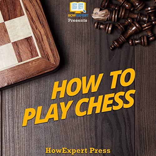 How to Play Chess - Your Step-By-Step Guide to Playing Chess cover art
