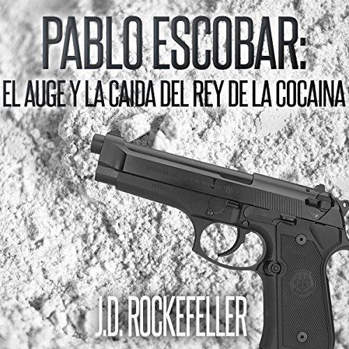 Pablo Escobar: El Auge y la Caida del Rey de la Cocaina [Pablo Escobar: The Rise and Fall of the King of Cocaine] audiobook cover art