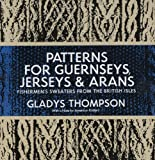 Patterns for Guernseys, Jerseys & Arans (Dover Knitting, Crochet, Tatting, Lace) (English Edition)