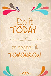 Best do it today or regret it tomorrow Reviews