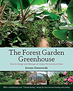 The Forest Garden Greenhouse: How to Design and Manage an Indoor Permaculture Oasis by Jerome Osentowski(2015-10-15)