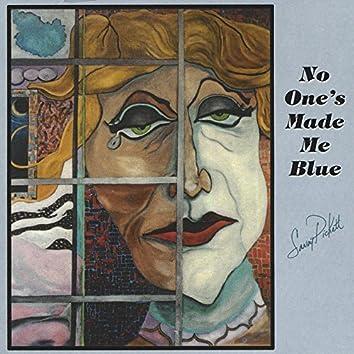 No One's made me blue