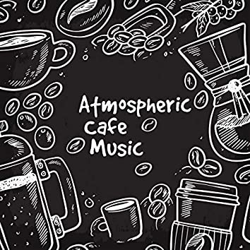 Atmospheric Cafe Music – Light Jazz, Cup of Coffee or Tea, Expresso, Americano