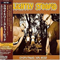 Everything You Need by Slightly Stoopid (2004-08-04)