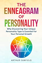 The Enneagram Of Personality: Why Discovering Your Unique Personality Type Is Essential For Your Personal Growth