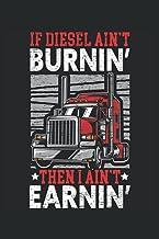 If Diesel Ain't Burnin' I Ain't Earnin': Taccuino di guida per camionisti di rimorchi e camionisti di 18 ruote (Italian Ed...
