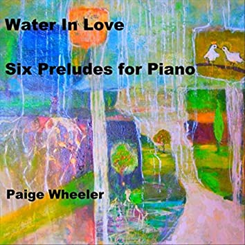 Water in Love: Six Preludes for Piano