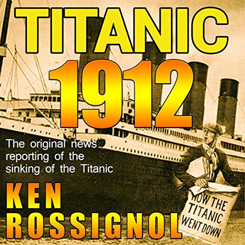 Titanic 1912: The Original News Reporting of the Sinking of the Titanic audiobook cover art