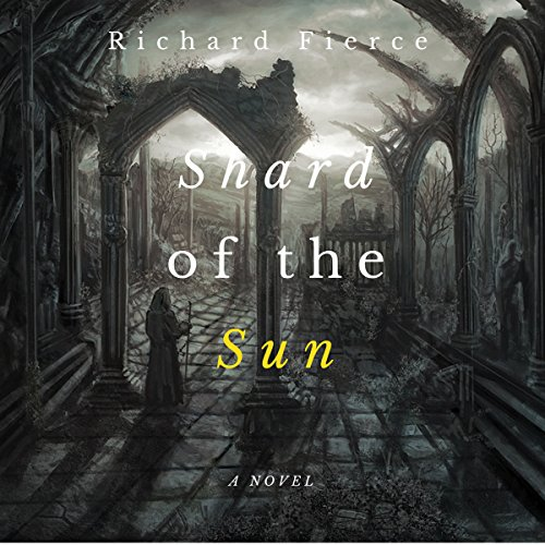 Shard of the Sun                   By:                                                                                                                                 Richard Fierce                               Narrated by:                                                                                                                                 Skyler Morgan                      Length: 5 hrs and 53 mins     19 ratings     Overall 3.7