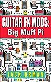Guitar FX Mods: Big Muff Pi (English Edition)