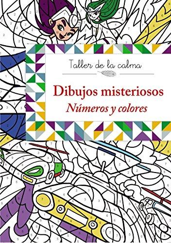 Taller de la calma. Dibujos misteriosos. Números y colores (Castellano - A Partir De 6 Años - Libros Didácticos - Taller De La Calma)