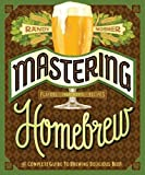 Mastering Homebrew: The Complete Guide to Brewing Delicious Beer (Beer Brewing Bible, Homebrewing...