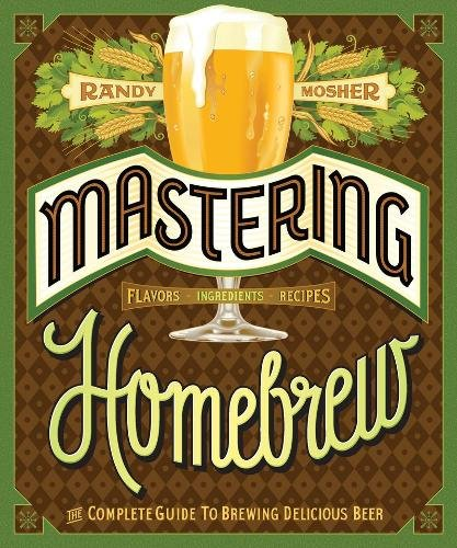 Mastering Homebrew: The Complete Guide to Brewing Delicious Beer (Beer Brewing Bible, Homebrewing Book)