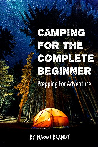 Camping For The Complete Beginner: Prepping For Adventure (English Edition)
