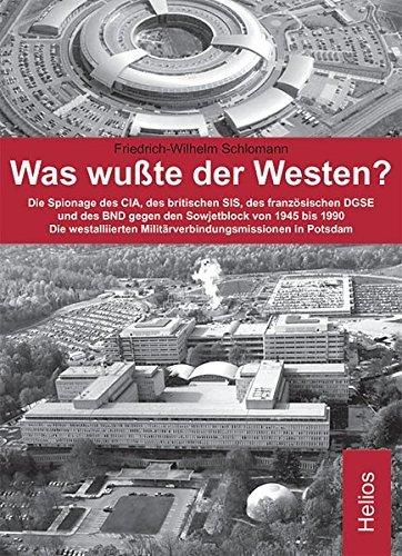 Was wußte der Westen?: Die Spionage der nordamerikanischen CIA, des britischen SIS, des französischen DGSE und des westdeutschen BND gegen den ... bis 1990. Die westalliierten MVM in Potsdam by Friedrich W Schlomann (2009-01-01)