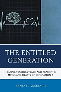 The Entitled Generation: Helping Teachers Teach and Reach the Minds and Hearts of Generation Z
