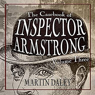 The Casebook of Inspector Armstrong - Volume 3                   By:                                                                                                                                 Martin Daley                               Narrated by:                                                                                                                                 Steve White                      Length: 4 hrs and 56 mins     Not rated yet     Overall 0.0