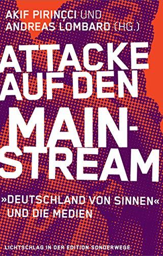 Attacke auf den Mainstream: Akif Pirinçcis »Deutschland von Sinnen« und die Medien