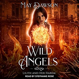 Wild Angels: A Reverse Harem Paranormal Romance     Lilith and Her Harem Series, Book 1              By:                                                                                                                                 May Dawson                               Narrated by:                                                                                                                                 Stephanie Rose                      Length: 6 hrs and 37 mins     7 ratings     Overall 4.4