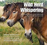 Westcott, D: Wild Herd Whispering: How the enigmatic Exmoor ponies reveal what is in their hearts and minds