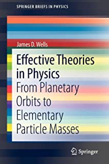 Effective Theories in Physics: From Planetary Orbits to Elementary Particle Masses (SpringerBriefs in Physics)