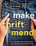 Make Thrift Mend: Stitch, Patch, Darn, Plant-Dye & Love Your Wardrobe