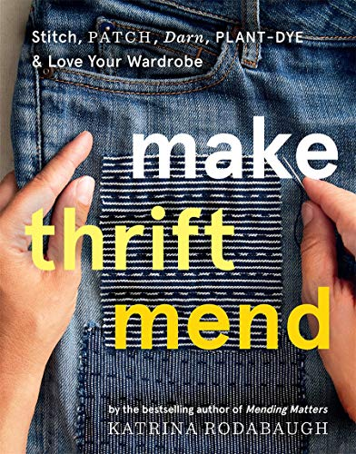Compare Textbook Prices for Make Thrift Mend: Stitch, Patch, Darn, Plant-Dye & Love Your Wardrobe  ISBN 9781419743993 by Rodabaugh, Katrina