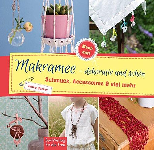 Makramee - dekorativ und schön: Schmuck, Accessoires & viel mehr (Mach mit!)