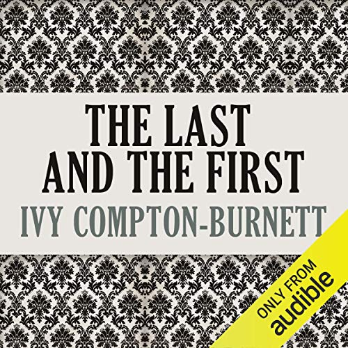 The Last and the First                   By:                                                                                                                                 Ivy Compton-Burnett                               Narrated by:                                                                                                                                 Alan Robertson                      Length: 4 hrs     1 rating     Overall 4.0
