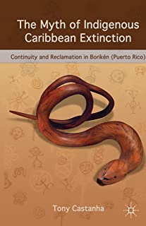 The Myth of Indigenous Caribbean Extinction: Continuity and Reclamation in Borikén (Puerto Rico) (English Edition)