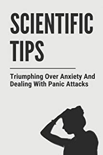 Scientific Tips: Triumphing Over Anxiety And Dealing With Panic Attacks: Prevention Of Panic Attacks