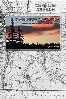 Kamiakin Country: Washington Territory in Turmoil 1855-1858