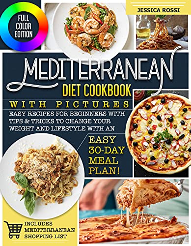 Mediterranean Diet Cookbook with Pictures: Easy Recipes for Beginners with Tips & Tricks to Change your Weight and Lifestyle with an Easy 30-day Meal Plan! Full Color Edition (English Edition)
