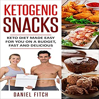 Ketogenic Snacks: Keto Diet Made Easy for You on a Budget, Fast and Delicious cover art