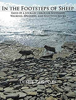 In the Footsteps of Sheep: Tales of a Journey Through Scotland, Walking, Spinning, and Knitting Socks