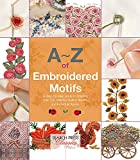 A-Z of Embroidered Motifs: A step-by-step guide to creating over 120 beautiful bullion flowers and i...