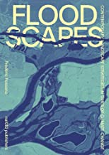 Floodscapes: Contemporary Landscape Strategies in Times of Climate Change