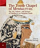 The Tomb Chapel of Menna (TT 69): The Art, Culture, and Science of Painting in an Egyptian...