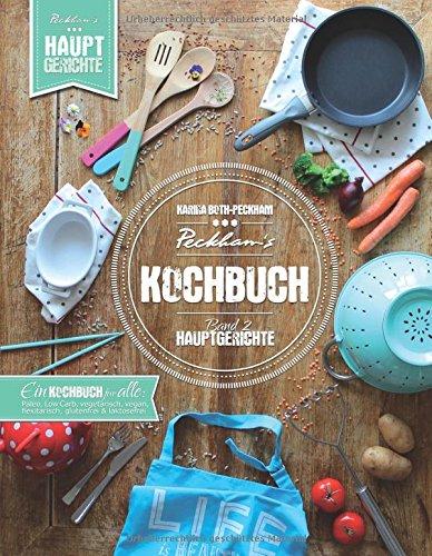 Peckham's Kochbuch Band 2 Hauptgerichte: Paleo LowCarb vegetarisch vegan flexitarisch glutenfrei laktosefrei