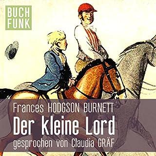 Der kleine Lord                   Autor:                                                                                                                                 Frances Hodgson Burnett                               Sprecher:                                                                                                                                 Claudia Gräf                      Spieldauer: 6 Std. und 17 Min.     1.023 Bewertungen     Gesamt 4,2