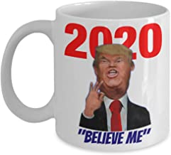 President Donald Trump Believe Me 2020 Coffee Mug – Conservative Liberal Republican Democrat Love Hate American MAGA Gift 11oz and 15oz Huge Ceramic Cup Sizes
