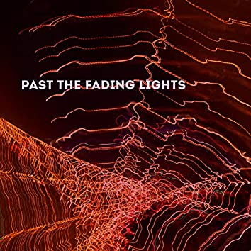 PAST THE FADING LIGHTS
