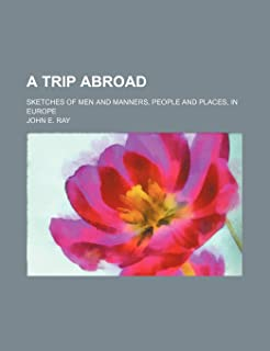 A Trip Abroad; Sketches of Men and Manners, People and Places, in Europe