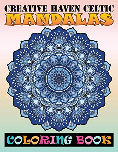 Creative Haven Celtic Mandalas Coloring Book: Adult Coloring Book 99+ Mandala Images Stress Management Coloring Book For Relaxation, Meditation, Happiness and Relief & Art Color Therapy