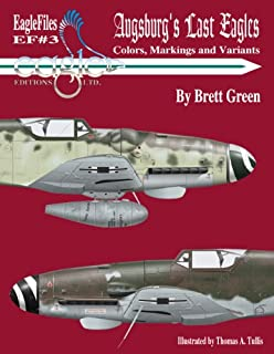 Augsburg's Last Eagles: The Colors, Markings and Variants of the Messerschmitt Bf 10 Luftwaffe Fighter from June 1944 to May 1945 (Eagle Files #3)