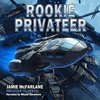 Rookie Privateer     Privateer Tales, Book 1              By:                                                                                                                                 Jamie McFarlane                               Narrated by:                                                                                                                                 Mikael Naramore                      Length: 9 hrs and 27 mins     37 ratings     Overall 4.7