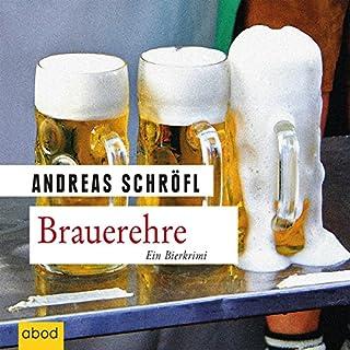 Brauerehre     Ein Bierkrimi              Autor:                                                                                                                                 Andreas Schröfl                               Sprecher:                                                                                                                                 Christian Jungwirth                      Spieldauer: 7 Std.     172 Bewertungen     Gesamt 3,9