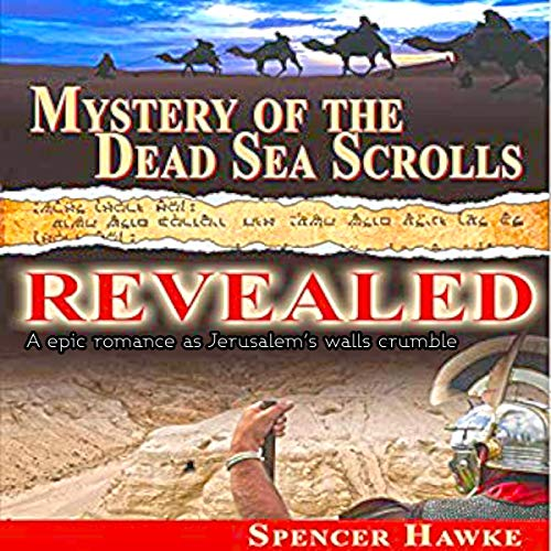 Mystery of the Dead Sea Scrolls - Revealed: A Epic Romance as Jerusalem's Walls Crumble. audiobook cover art