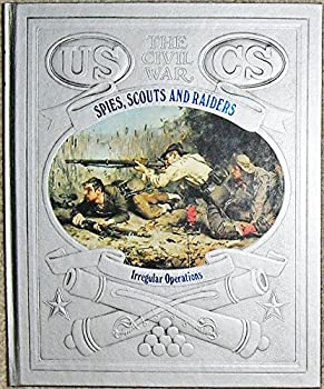 Hardcover Spies, Scouts, and Raiders: Irregular Operations (Time-Life The Civil War) Book